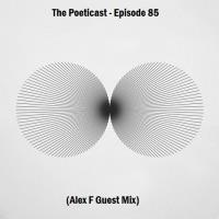 The Poeticast - Episode 85 (Alex F Guest Mix)