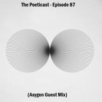 The Poeticast - Episode 87 (Asygen Guest Mix)