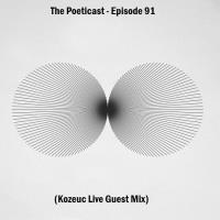 The Poeticast - Episode 91 (Kozeuc Live Guest Mix)