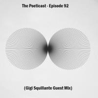 The Poeticast - Episode 92 (Gigi Squillante Guest Mix)