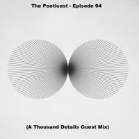 The Poeticast - Episode 94 (A Thousand Details Guest Mix)