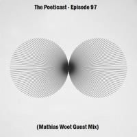 The Poeticast - Episode 97 (Mathias Woot Guest Mix)