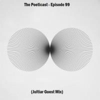 The Poeticast - Episode 99 (Jultiar Guest Mix)