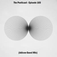 The Poeticast - Episode 103 (Adicon Guest Mix)