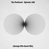 The Poeticast - Episode 109 (George Effe Mix)
