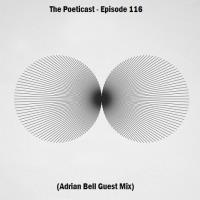 The Poeticast - Episode 116 (Adrian Bell Guest Mix)