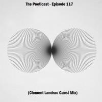The Poeticast - Episode 117 (Clement Landrau Guest Mix)