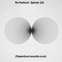 The Poeticast - Episode 125 (Thepoeticast.nucastle.co.uk)