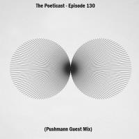The Poeticast - Episode 130 (Pushmann Guest Mix)