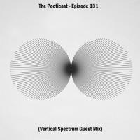 The Poeticast - Episode 131 (Vertical Spectrum Guest Mix)