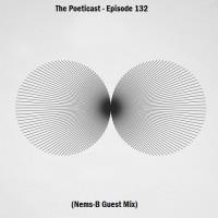 The Poeticast - Episode 132 (Nems-B Guest Mix)