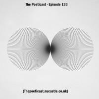 The Poeticast - Episode 133 (Thepoeticast.nucastle.co.uk)