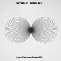 The Poeticast - Episode 136 (Casual Treatment Guest Mix)