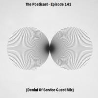 The Poeticast - Episode 141 (Denial Of Service Guest Mix)