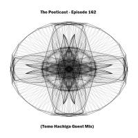 The Poeticast - Episode 162 (Tomo Hachiga Guest Mix)