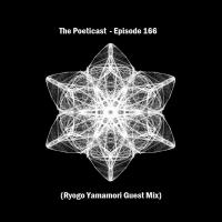 The Poeticast - Episode 166 (Ryogo Yamamori Guest Mix)