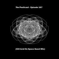 The Poeticast - Episode 167 (Kill Acid On Space Guest Mix)