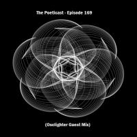 The Poeticast - Episode 169 (Osclighter Guest Mix)